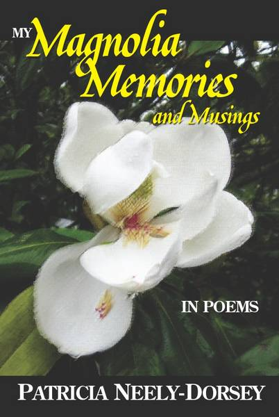 NEW BOOK RELEASE | My Magnolia Memories and Musings by Patricia Neely-Dorsey