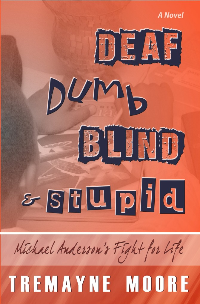 INTERVIEW | Tremayne Moore, author of Deaf, Dumb, Blind & Stupid