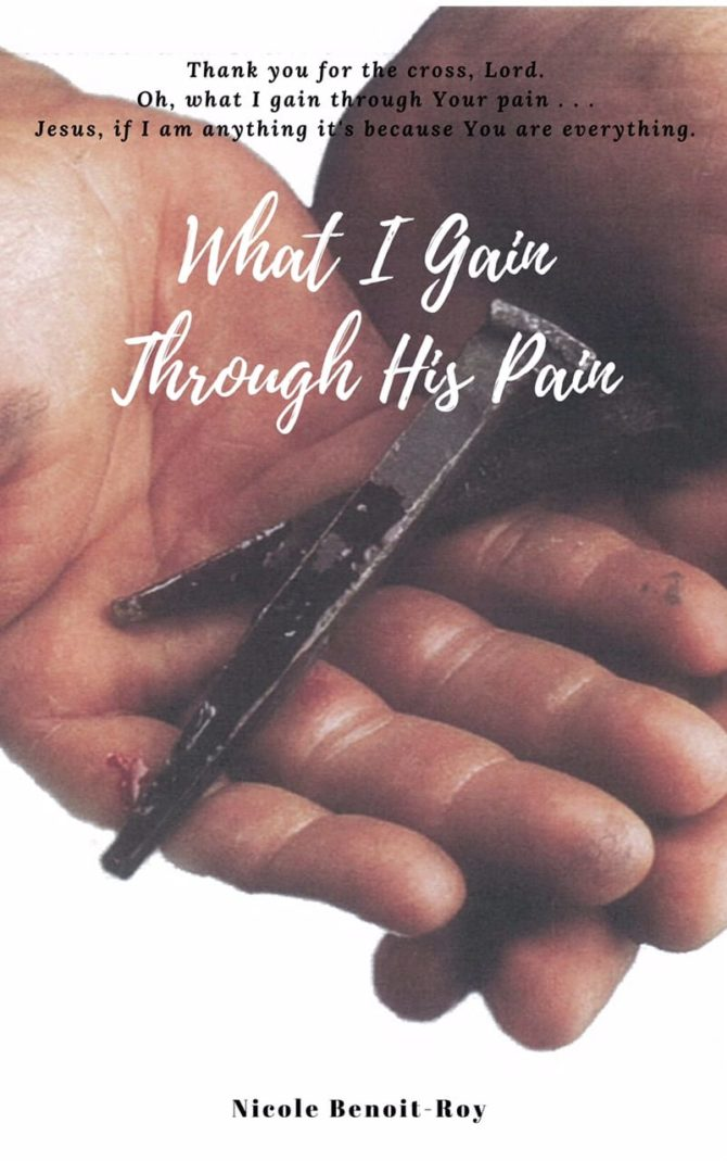 INTERVIEW |  Nicole Benoit-Roy,  author of What I Gain Through His Pain