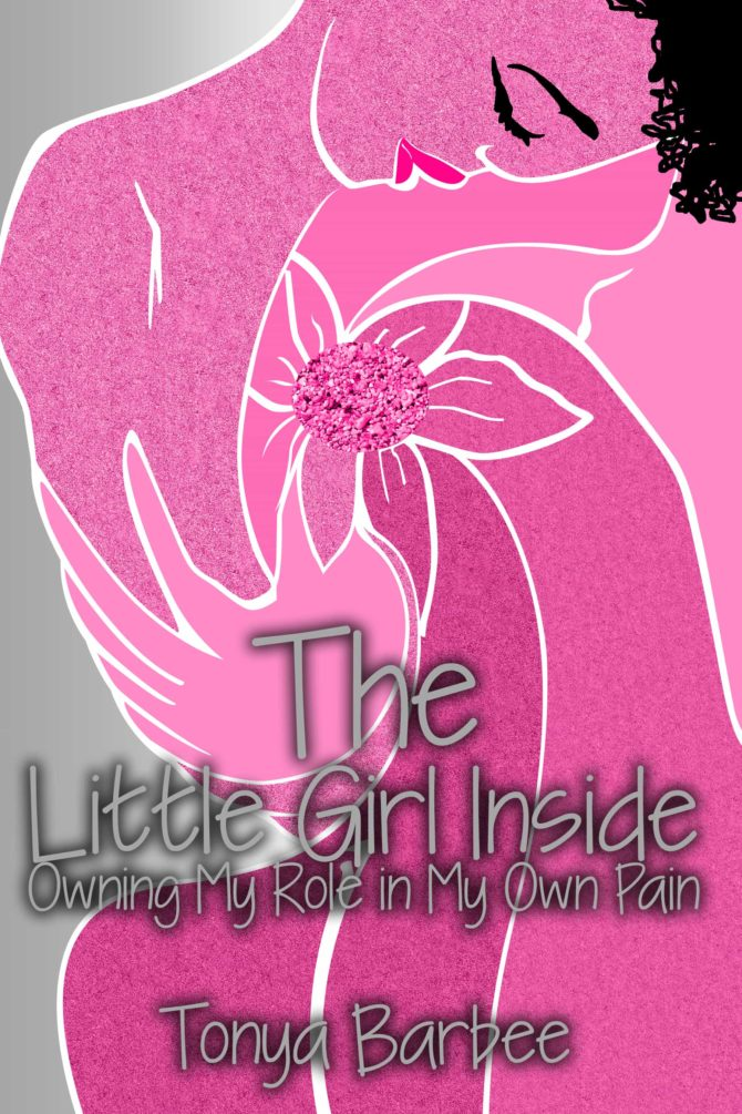 INTERVIEW |  Tonya Barbee, author of The Little Girl Inside Owning My Role in My Own Pain